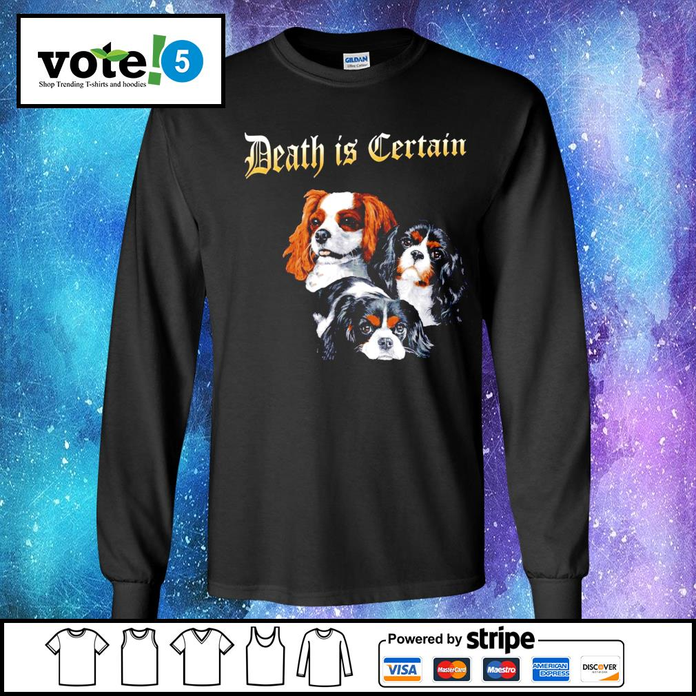 Cavalier King Charles Spaniel Death is Certain s Long-Sleeves-Tee
