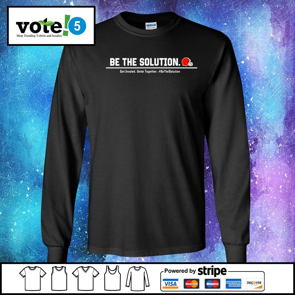 Cleveland Browns be the solution get involved unite together s Long-Sleeves-Tee