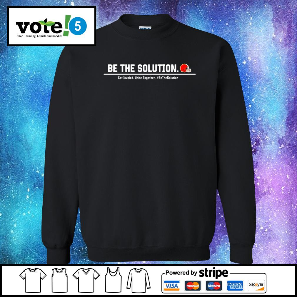 Cleveland Browns be the solution get involved unite together s Sweater