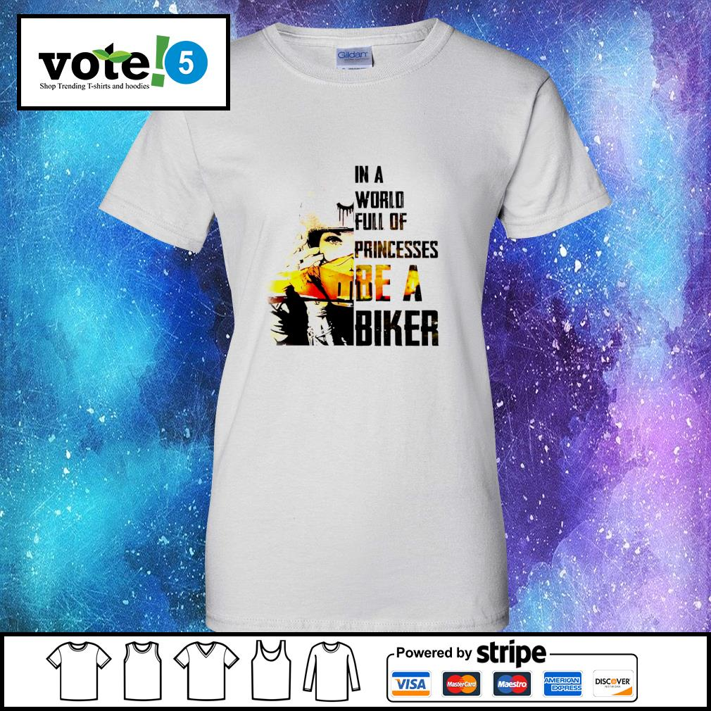 In a world full of princesses be a biker s Ladies-Tee
