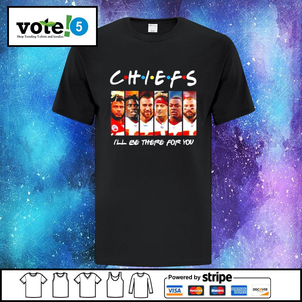 Kansas City Chiefs I'll be there for you shirt