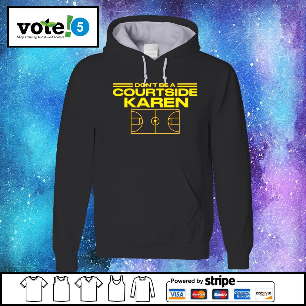 Don't be a courtside karen s Hoodie