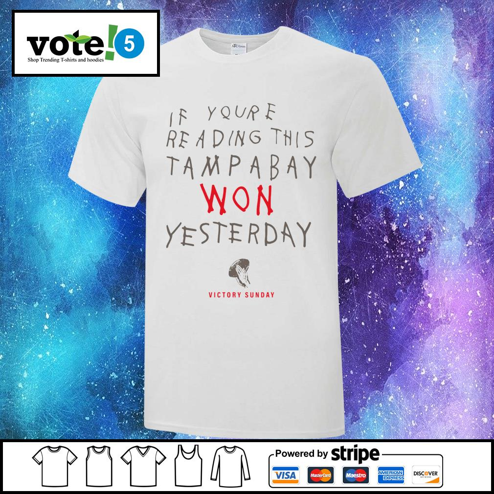 If you're reading this Tampa Bay won yesterday victory sunday shirt